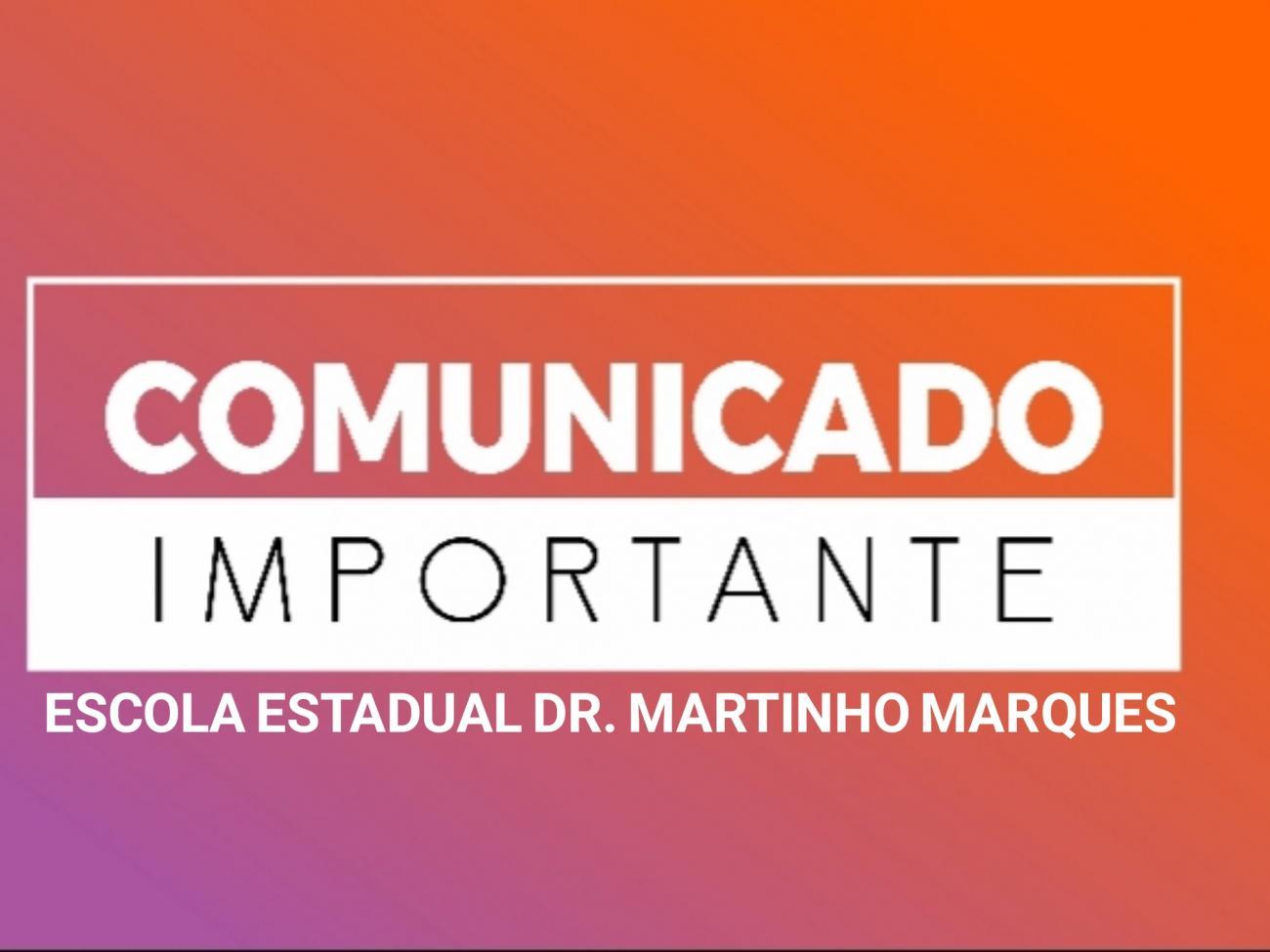 Comunicado aos estudantes e pais e/ou responsáveis da Escola Estadual Dr. Martinho Marques